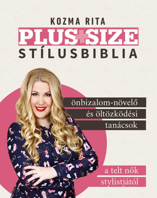 abb90ae57a Kozma Rita hiánypótló kiadványa nem csupán öltözködési tanácsokkal,  stílustippekkel látja el a gömbölyű idomú hölgyeket, hanem erősíti az  önbizalmat, ...