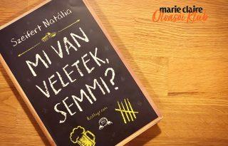 Marie Claire Olvasói Klub - Szeifert Natália: Mi van veletek, semmi?