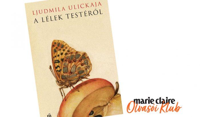 Marie Claire Olvasói Klub – Ljudmila Ulickaja: A lélek testéről
