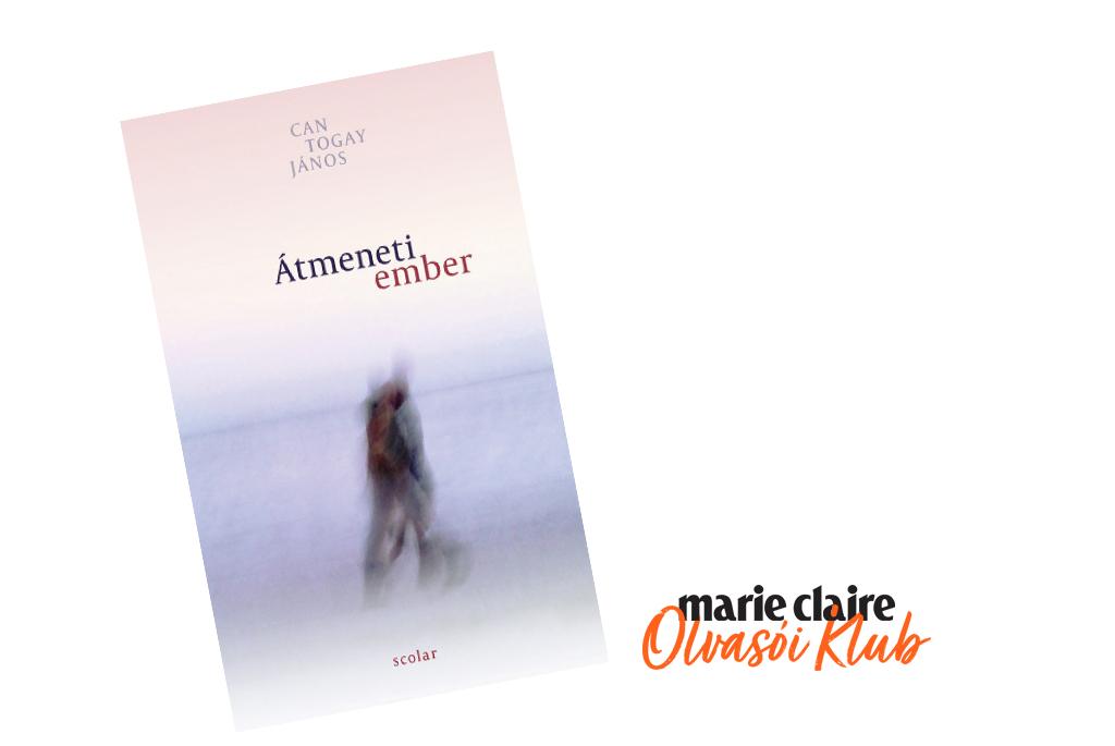Marie Claire Olvasói Klub – Can Togay János: Átmeneti ember