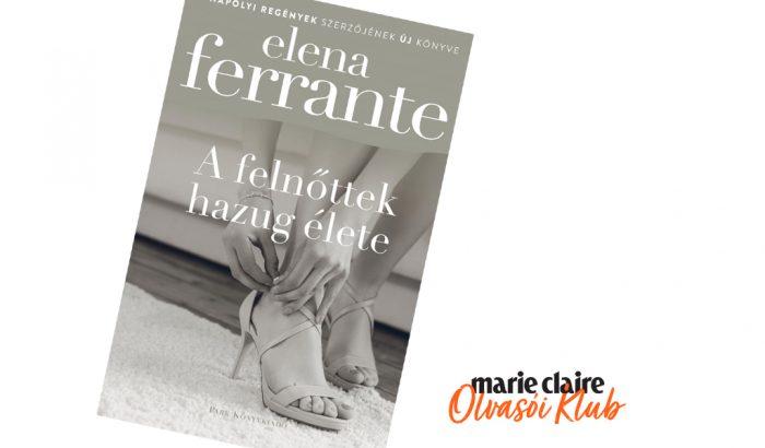 Marie Claire Olvasói Klub – Elena Ferrante: A felnőttek hazug élete