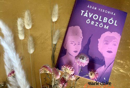 Marie Claire Olvasói Klub – Ádám Veronika: Távolból őrzöm