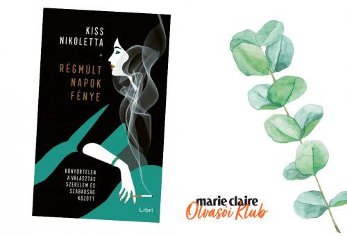 Marie Claire Olvasói Klub – Kiss Nikoletta: Régmúlt napok fénye