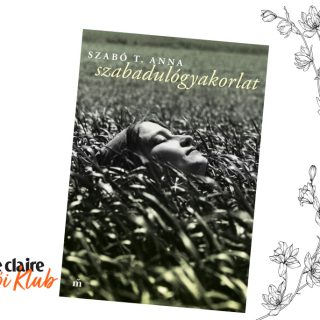 Marie Claire Olvasói Klub – Szabó T. Anna: Szabadulógyakorlat