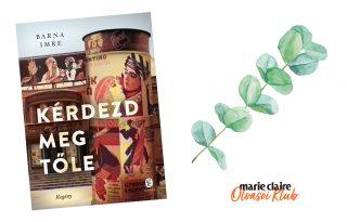 Marie Claire Olvasói Klub – Barna Imre: Kérdezd meg tőle