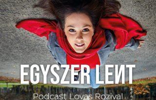 Heti kultkedvenc: Egyszer lent – Podcast Lovas Rozival
