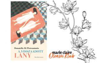 Marie Claire Olvasói Klub – Donatella Di Pietrantonio: A visszaadott lány