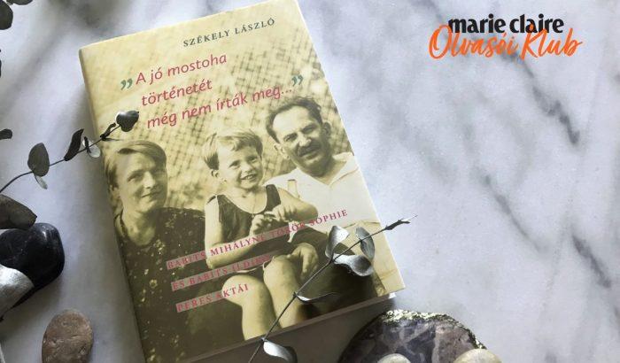 Marie Claire Olvasói Klub – Székely László: A jó mostoha történetét még nem írták meg