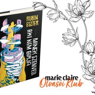 Marie Claire Olvasói Klub – Rubin Eszter: Minek szenved, aki nem bírja